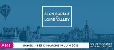 Si On Sortait… En Loire Valley ?! – 18 et 19 juin 2016